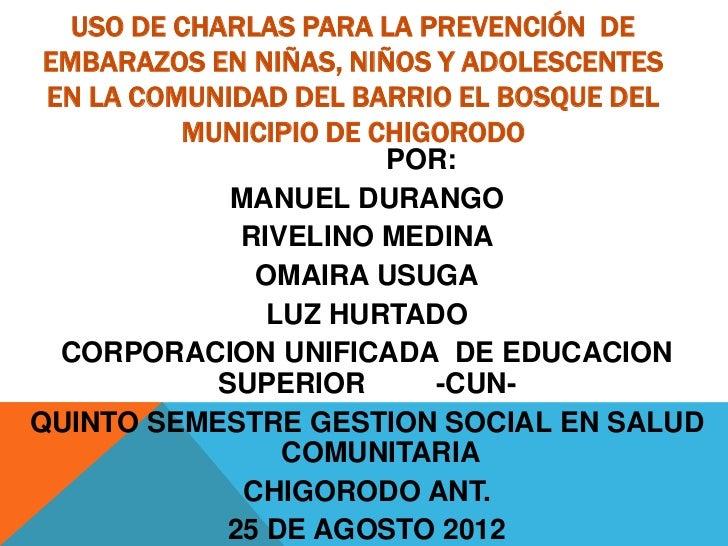 USO DE CHARLAS PARA LA PREVENCIÓN DE EMBARAZOS EN NIÑAS, NIÑOS Y ADOLESCENTES EN LA COMUNIDAD DEL BARRIO EL BOSQUE DEL    ...