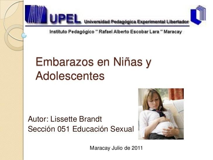 Embarazos en Niñas y Adolescentes<br />Autor: Lissette Brandt<br />Sección 051 Educación Sexual<br />Maracay Julio de 2011...