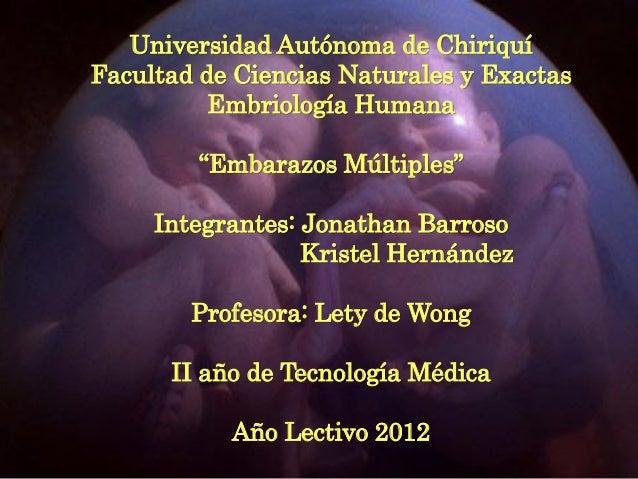 """Universidad Autónoma de ChiriquíFacultad de Ciencias Naturales y Exactas          Embriología Humana        """"Embarazos Múl..."""
