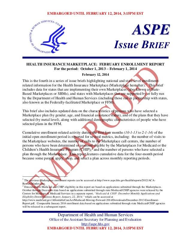 EMBARGOED UNTIL FEBRUARY 12, 2014, 3:15PM EST  ASPE Issue BRIEF HEALTH INSURANCE MARKETPLACE: FEBRUARY ENROLLMENT REPORT F...