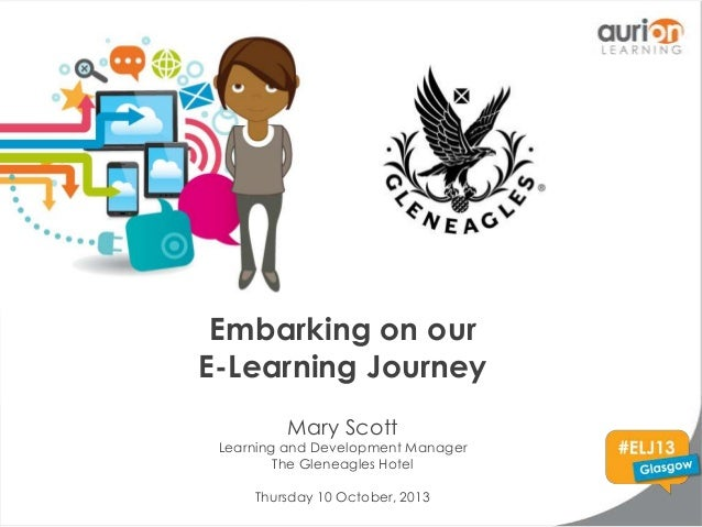 Embarking on our E-Learning Journey Mary Scott  Learning and Development Manager The Gleneagles Hotel Thursday 10 October,...