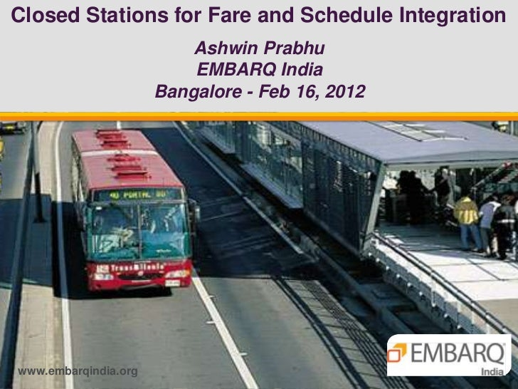 Closed Stations for Fare and Schedule Integration                          Ashwin Prabhu                          EMBARQ I...
