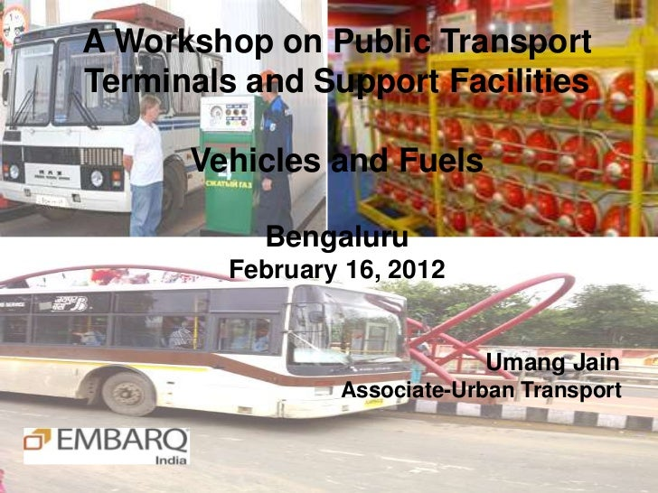 A Workshop on Public TransportTerminals and Support Facilities      Vehicles and Fuels           Bengaluru         Februar...
