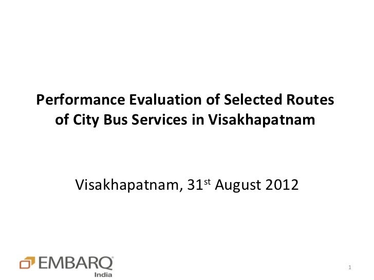 Performance Evaluation of Selected Routes  of City Bus Services in Visakhapatnam     Visakhapatnam, 31st August 2012      ...