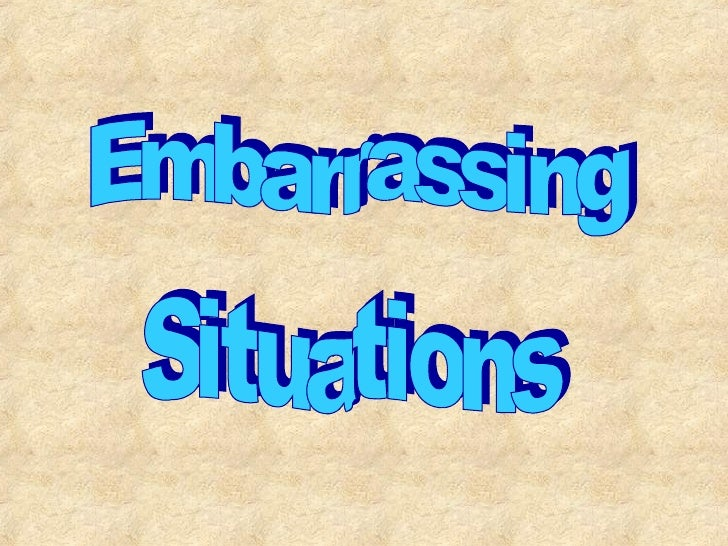 Situations  Embarrassing