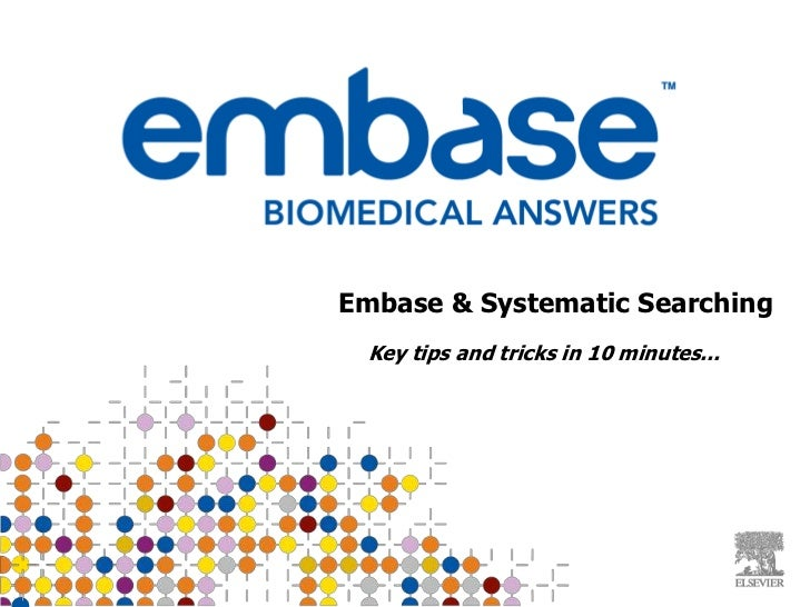 BLITS:Getting the Bestfrom        Embase & Systematic SearchingEMBASE.com Key tips and tricks in 10 minutes...