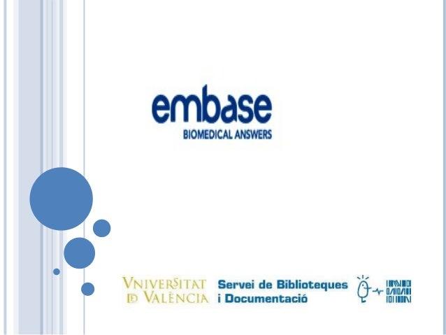 EMBASE és una base de dades produïda per elseiver BV , Conté referències bibliogràfiques d'articles de més de 7500 reviste...