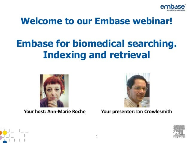 Welcome to our Embase webinar!Embase for biomedical searching.    Indexing and retrieval Your host: Ann-Marie Roche       ...