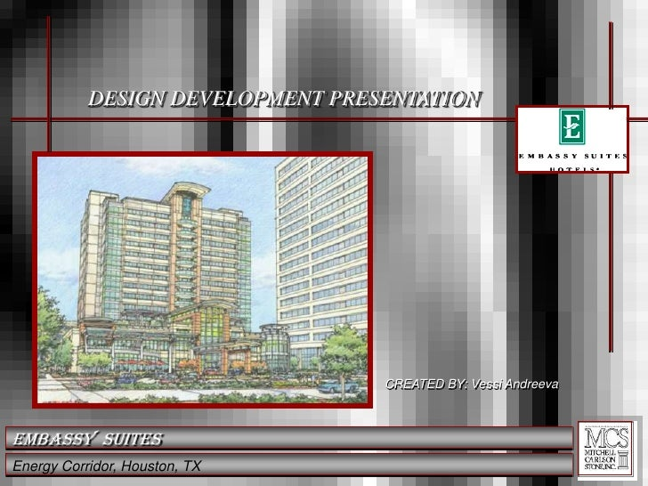 DESIGN DEVELOPMENT PRESENTATION<br />CREATED BY: Vessi Andreeva<br />Embassy  Suites<br />Energy Corridor, Houston, TX<br />