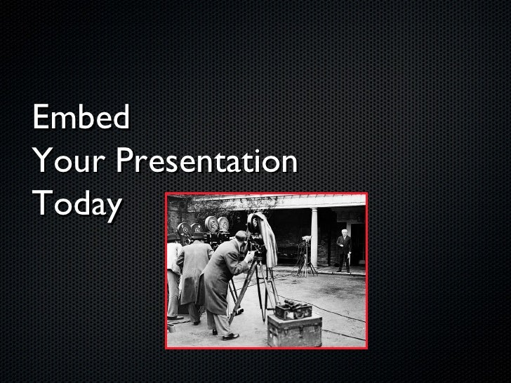 Embed  Your Presentation  Today