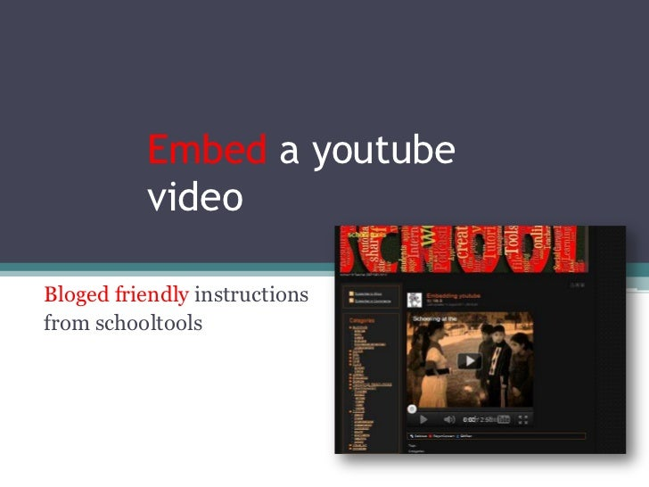 Embed a youtube video<br />Bloged friendly instructions <br />from schooltools<br />