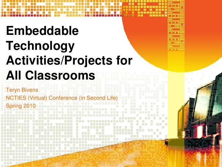 Embeddable Technology Activities/Projects for All Classrooms<br />TerynBivens<br />NCTIES (Virtual) Conference (in Second ...