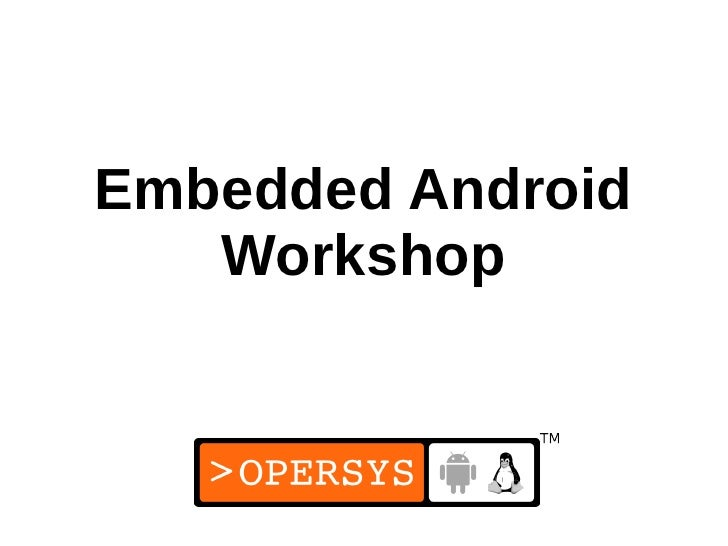 Embedded Android   Workshop             1
