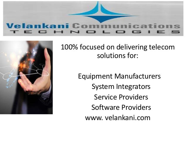 100% focused on delivering telecom solutions for: Equipment Manufacturers System Integrators Service Providers Software Pr...