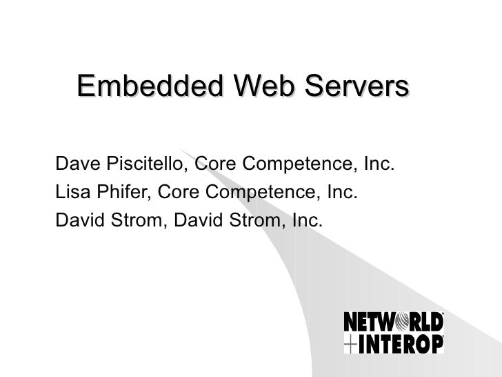 Embedded Web Servers Dave Piscitello, Core Competence, Inc. Lisa Phifer, Core Competence, Inc.  David Strom, David Strom, ...