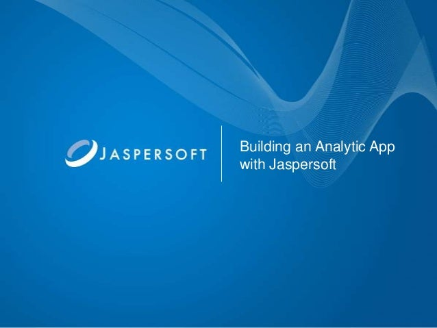 Building an Analytic Appwith Jaspersoft