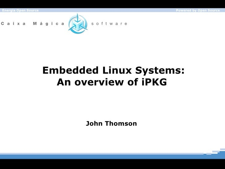 Embedded Linux Systems: An overview of iPKG  John Thomson