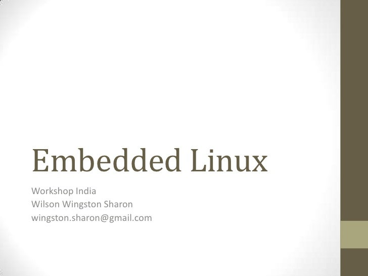 Embedded LinuxWorkshop IndiaWilson Wingston Sharonwingston.sharon@gmail.com