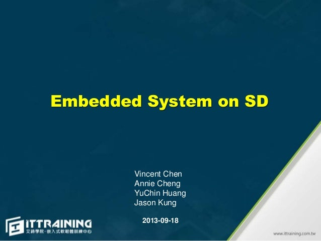 Embedded System on SD  Vincent Chen Annie Cheng YuChin Huang Jason Kung 2013-09-18