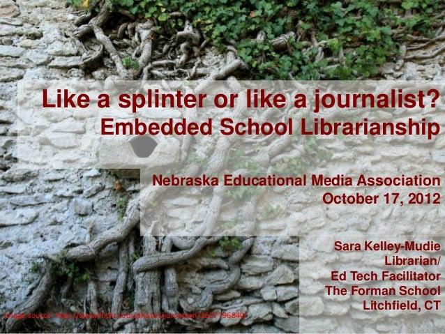 Like a splinter or like a journalist?                         Embedded School Librarianship                               ...