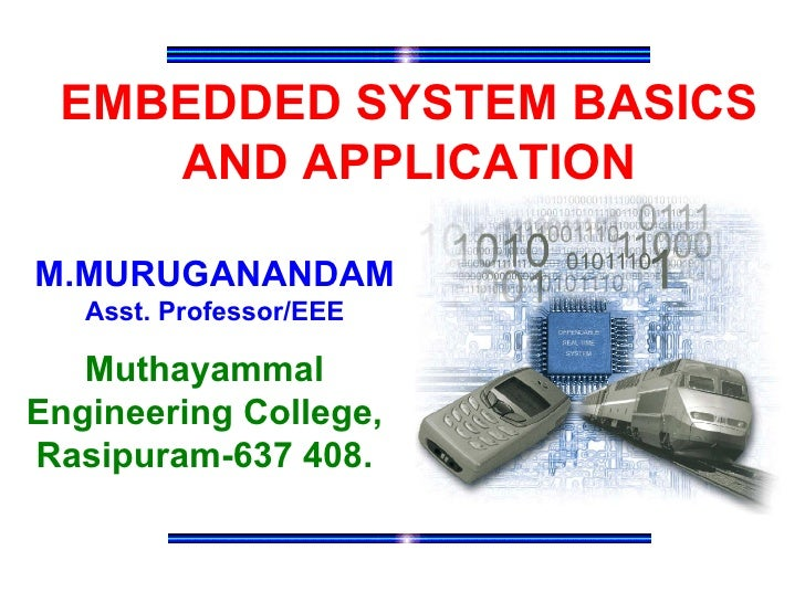 EMBEDDED SYSTEM BASICS    AND APPLICATIONM.MURUGANANDAM   Asst. Professor/EEE   MuthayammalEngineering College,Rasipuram-6...