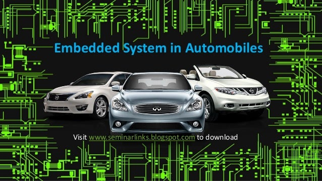 Embedded System in Automobiles Visit www.seminarlinks.blogspot.com to download