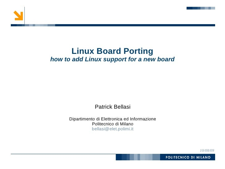 Linux Board Porting how to add Linux support for a new board                       Patrick Bellasi        Dipartimento di ...