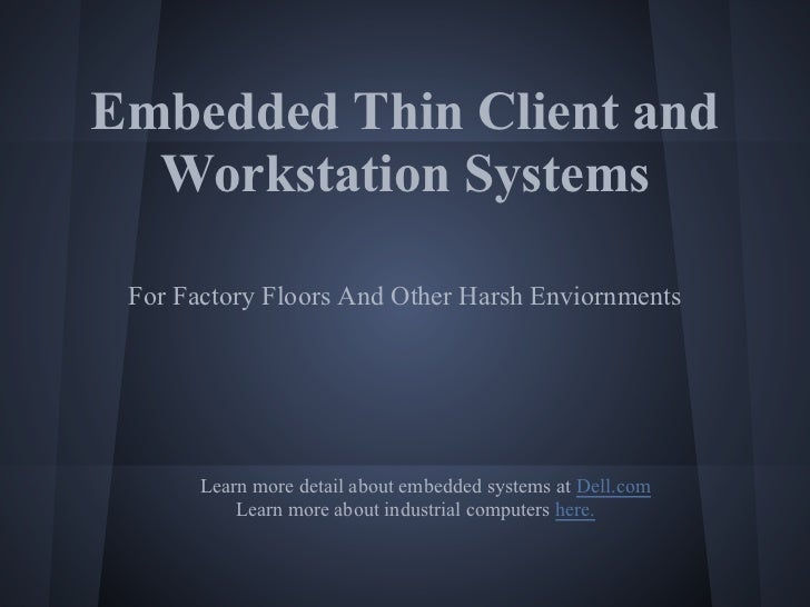 Embedded Thin Client and  Workstation Systems For Factory Floors And Other Harsh Enviornments       Learn more detail abou...