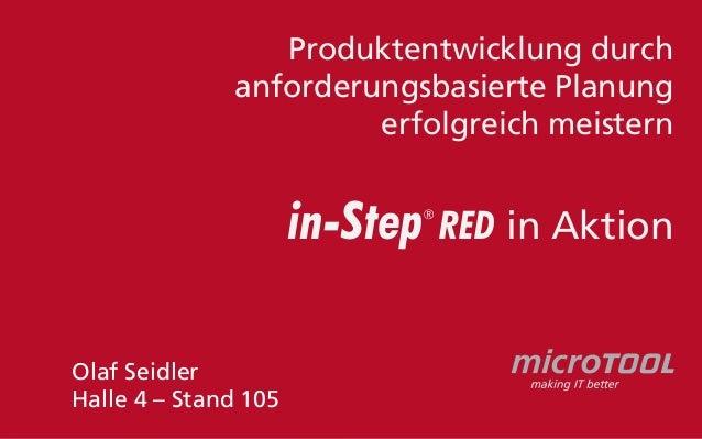 Produktentwicklung durch anforderungsbasierte Planung erfolgreich meistern  in-Step  ®  Olaf Seidler Halle 4 – Stand 105  ...