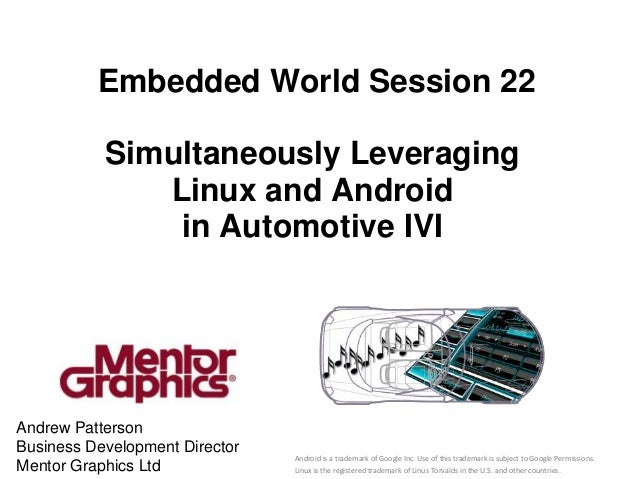 Embedded World Session 22           Simultaneously Leveraging              Linux and Android               in Automotive I...