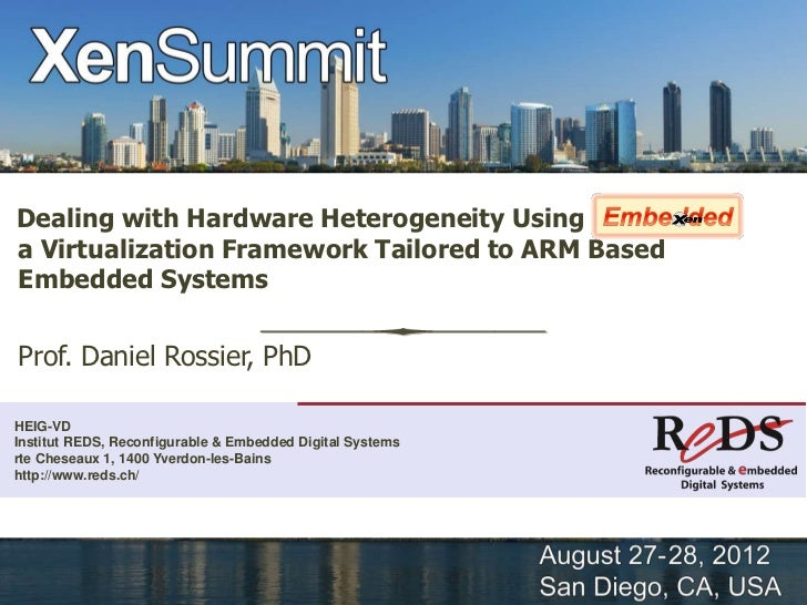Dealing with Hardware Heterogeneity Usinga Virtualization Framework Tailored to ARM BasedEmbedded SystemsProf. Daniel Ross...
