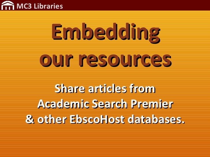 Embedding our resources Share articles from Academic Search Premier & other EbscoHost databases.