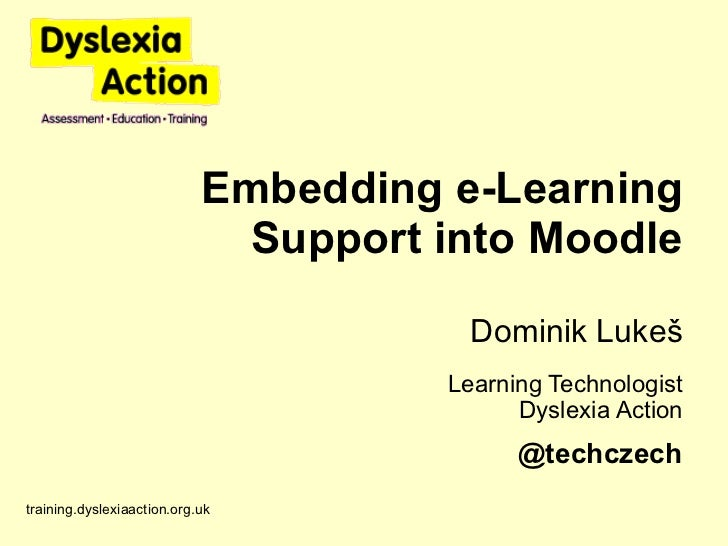 Embedding e-Learning Support into Moodle Dominik Luke š Learning Technologist Dyslexia Action training.dyslexiaaction.org....