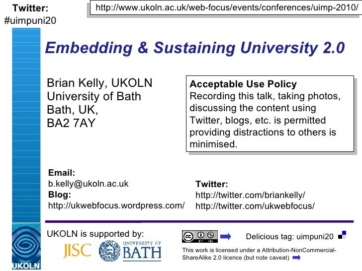 Embedding & Sustaining University 2.0   Brian Kelly, UKOLN University of Bath Bath, UK,  BA2 7AY UKOLN is supported by: ht...
