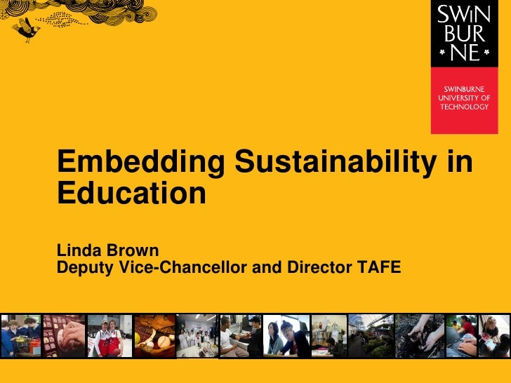 Embedding Sustainability in Education Linda Brown Deputy Vice-Chancellor and Director TAFE