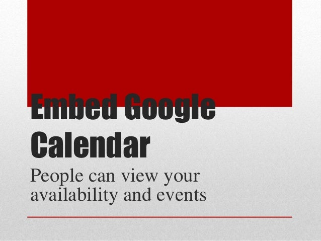 Embed Google Calendar People can view your availability and events