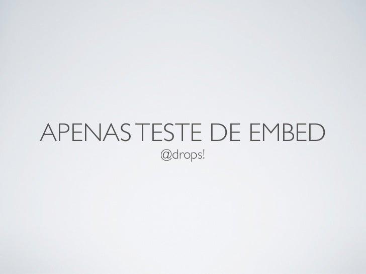 APENAS TESTE DE EMBED        @drops!