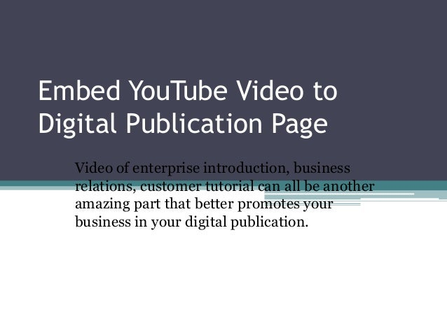 Embed YouTube Video to Digital Publication Page Video of enterprise introduction, business relations, customer tutorial ca...