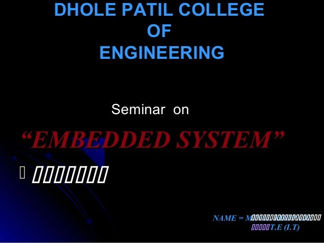 "DHOLE PATIL COLLEGEDHOLE PATIL COLLEGE OFOF ENGINEERINGENGINEERING Seminar onSeminar on """"EMBEDDED SYSTEM""EMBEDDED SYSTEM""..."