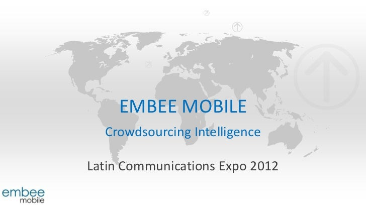 EMBEE MOBILE  Crowdsourcing IntelligenceLatin Communications Expo 2012