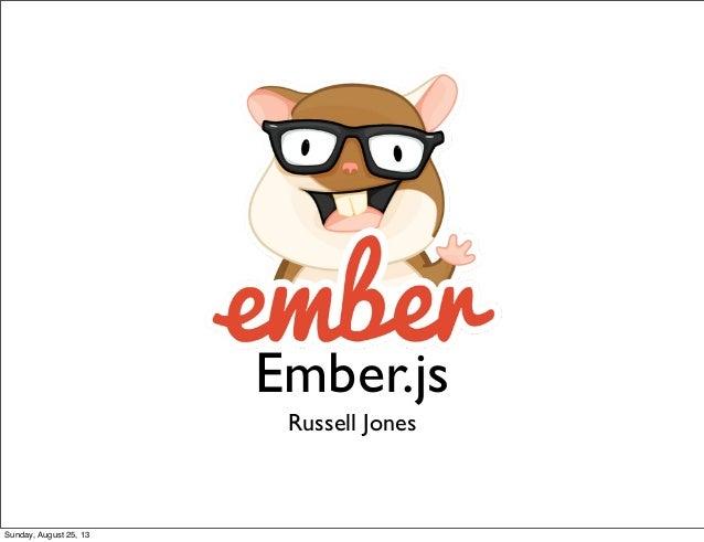 Ember.js Russell Jones Sunday, August 25, 13