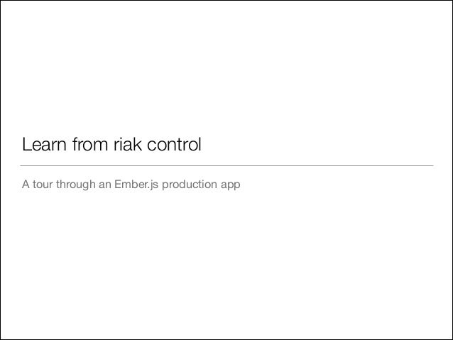 Learn from riak control A tour through an Ember.js production app