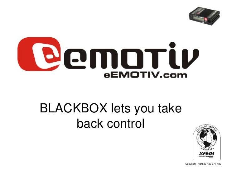 BLACKBOX lets you take      back control                           Copyright ABN 23 123 977 189