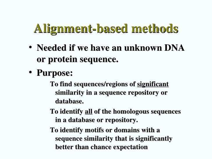 Alignment-based methods <ul><li>Needed if we have an unknown DNA or protein sequence. </li></ul><ul><li>Purpose: </li></ul...