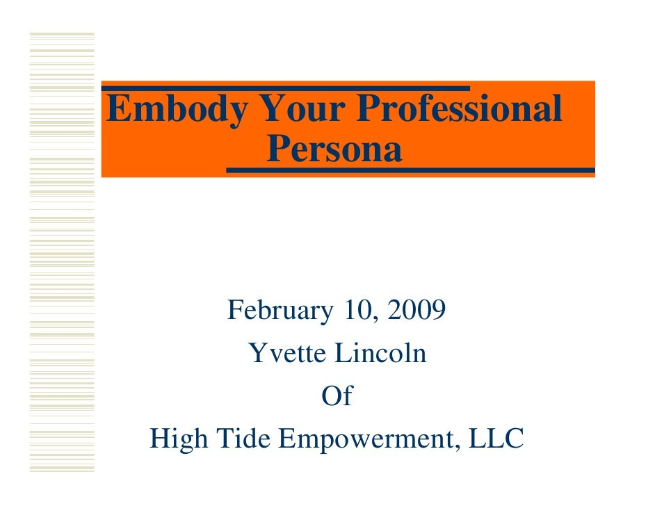 Embody Your Professional        Persona           February 10, 2009          Yvette Lincoln                Of   High Tide ...