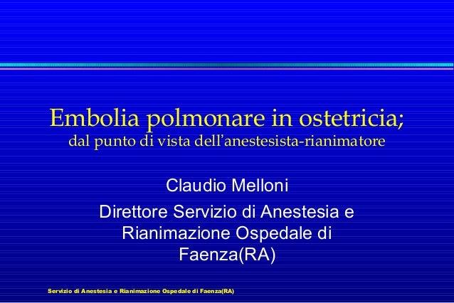 Servizio di Anestesia e Rianimazione Ospedale di Faenza(RA) Embolia polmonare in ostetricia; dal punto di vista dell'anest...