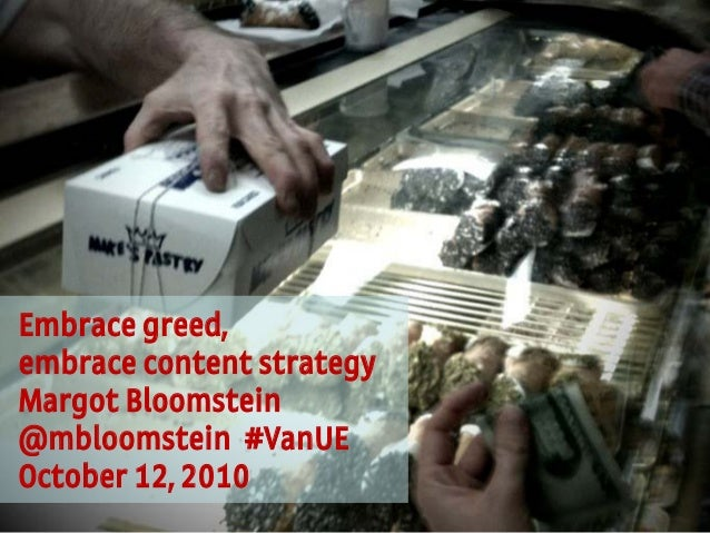 1 Appropriate, Inc. © 2010 #VanUE @mbloomstein Embrace greed, embrace content strategy Margot Bloomstein @mbloomstein #Van...