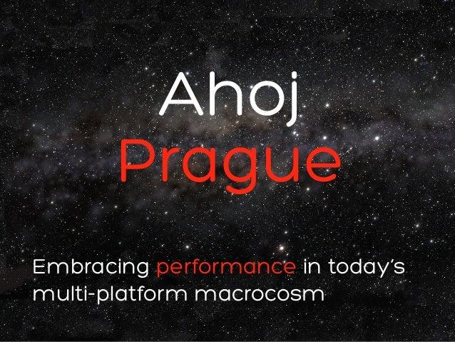 #webexpo Embracing performance in today's multi-platform macrocosm Ahoj Prague
