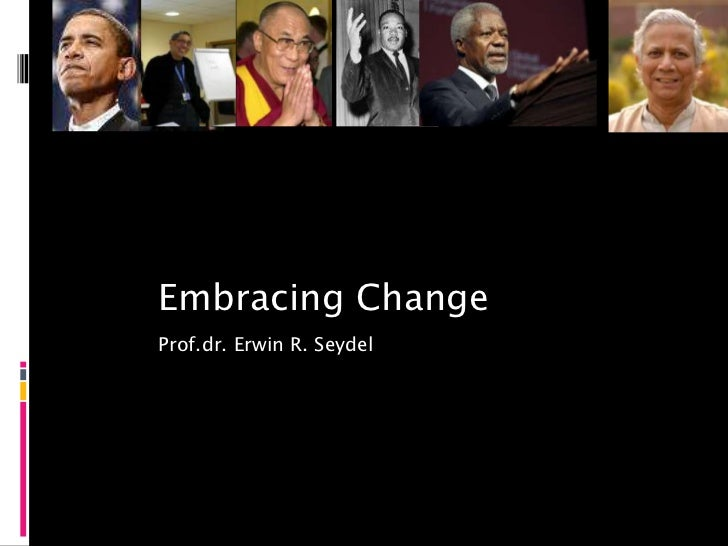 Embracing ChangeProf.dr. Erwin R. Seydel