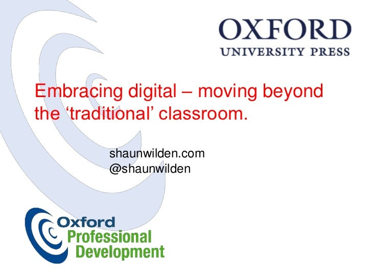 "Embracing digital – moving beyondthe ""traditional"" classroom.        shaunwilden.com        @shaunwilden"